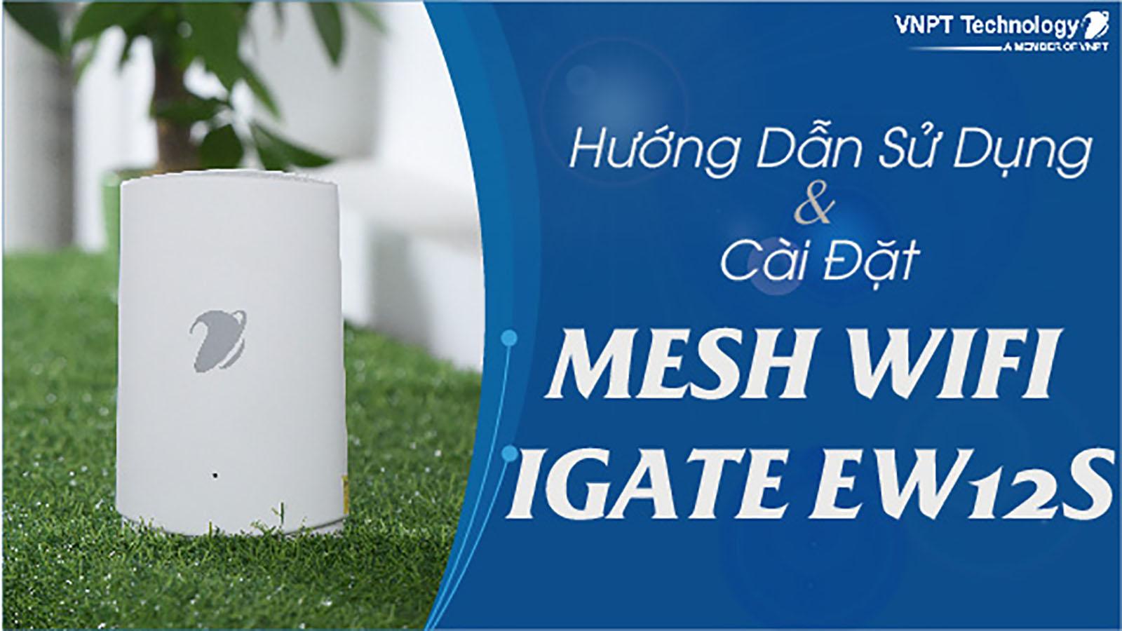 Hướng dẫn sử dụng và cài đặt nhanh Mesh Wifi iGate EW12S
